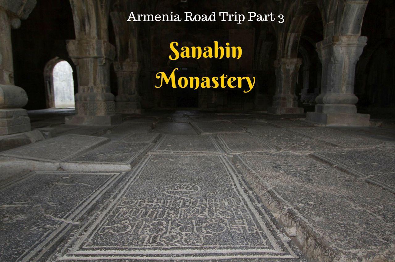 Sanahin Monastery - Armenia Road Trip