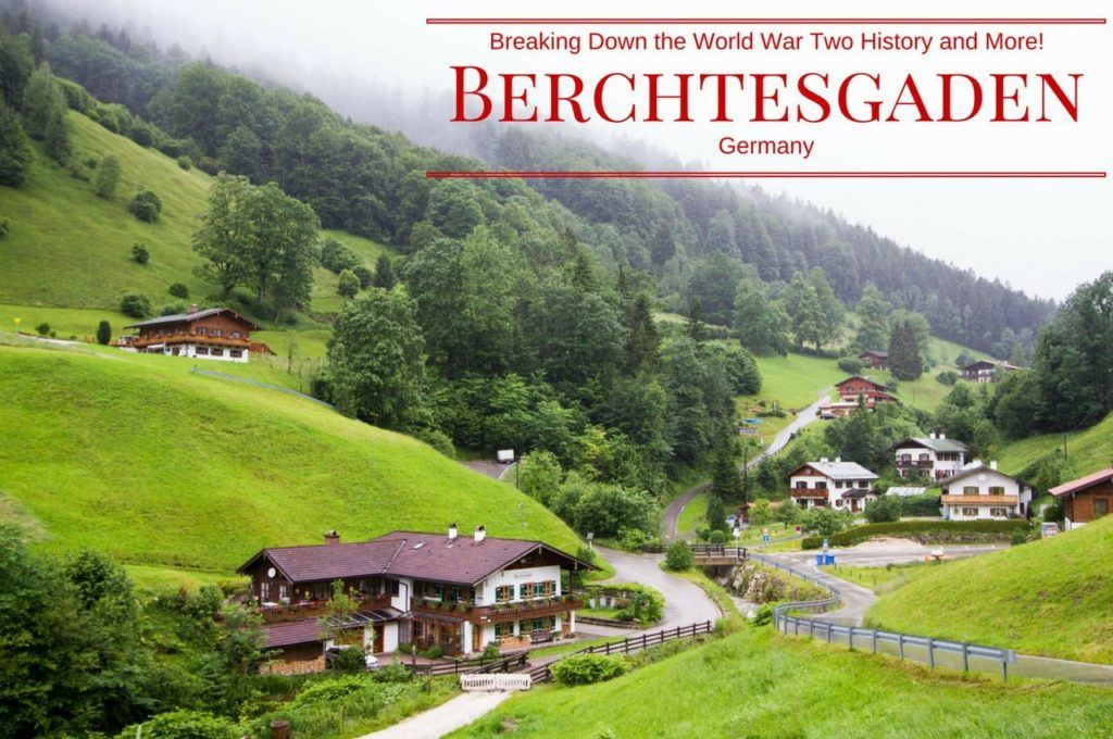 Breaking Down the World War Two History of Berchtesgaden.