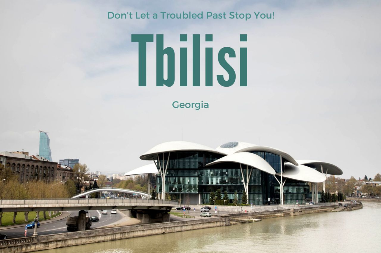 Tbilisi: Don't Let A Troubled Past Stop You