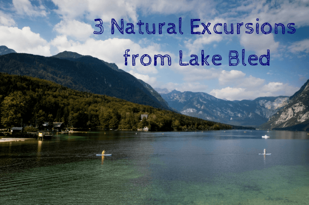 Three Natural Excursions Only A Day Trip From Lake Bled