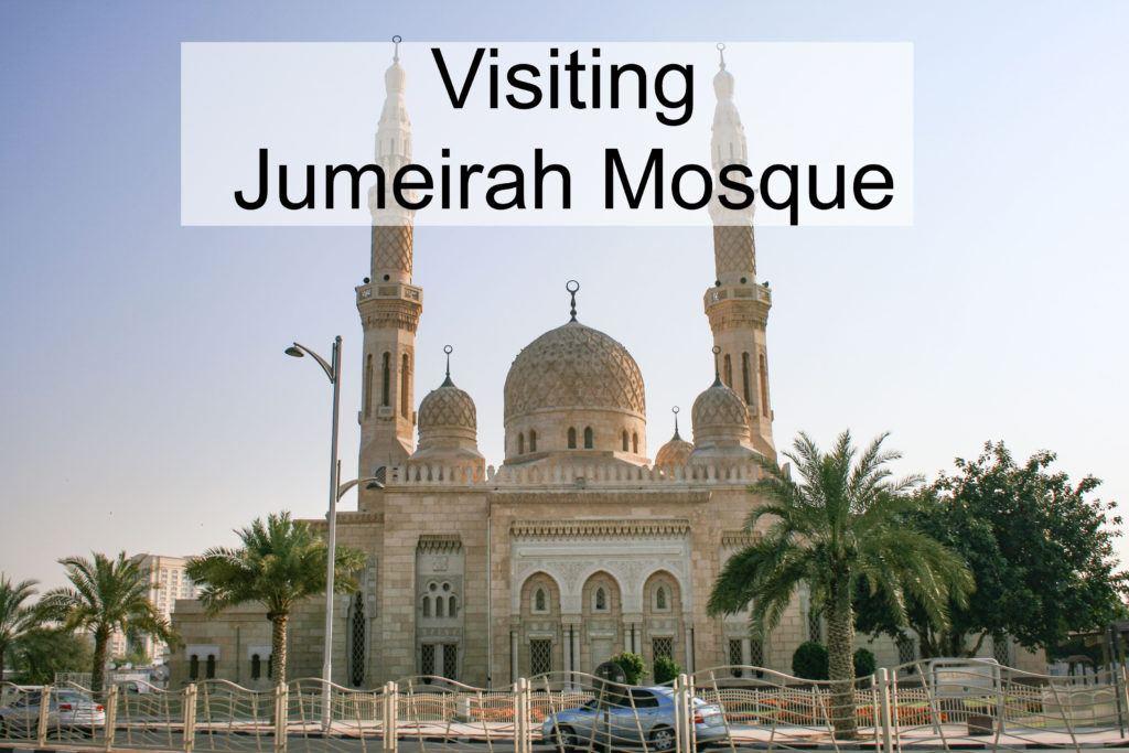 Visiting Jumeirah Mosque.