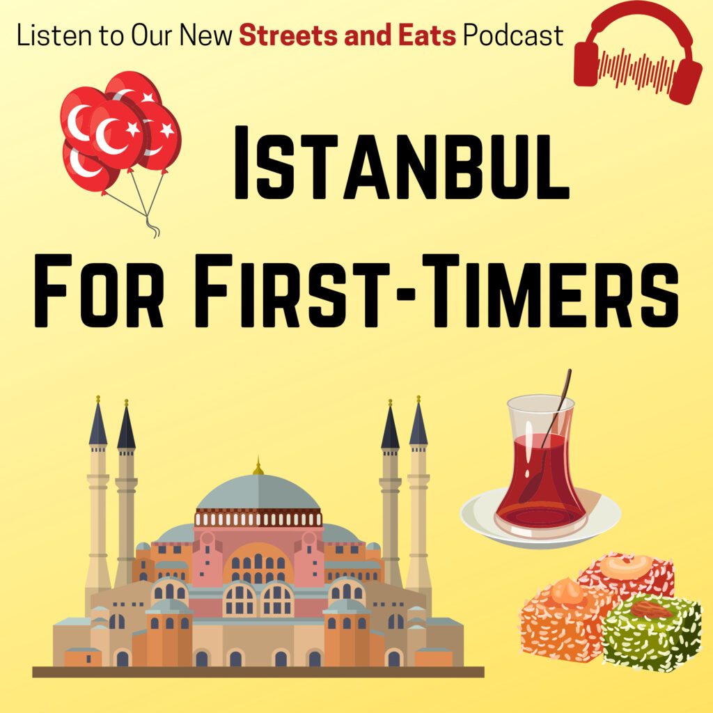 Streets and Eats podcast - Istanbul for first timers.